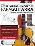 Guitarra: Los primeros 100 acordes para guitarra: Cómo aprender y tocar acordes de guitarra para principiantes